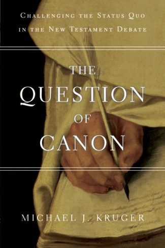 Book Cover: The Question of Canon: Challenging the Status Quo in the New Testament Debate - by Michael J. Kruger