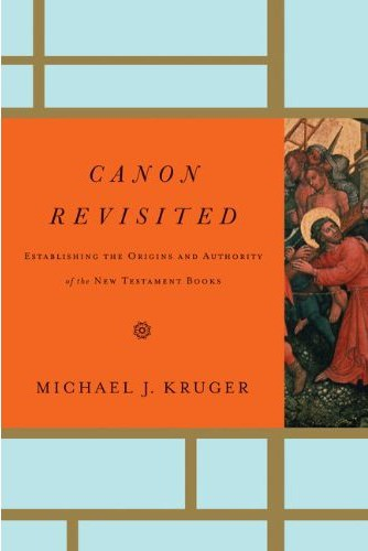 Book Cover: Canon Revisited: Establishing the Origins and Authority of the New Testament Books by Michael J. Kruger