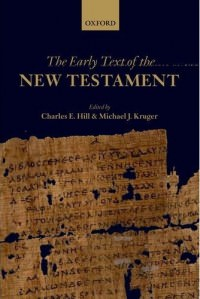 Book Cover: The Early Text of the New Testament, co-edited by Michael J. Kruger and Charles E. Hill