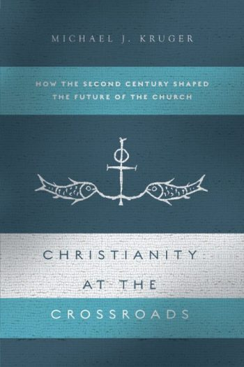 Book Cover: Christianity at the Crossroads: How the Second Century Shaped the Future of the Church - by Michael J. Kruger
