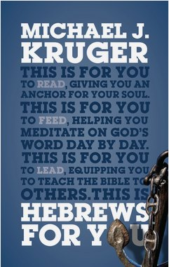 Hebrews For You - book cover. By Michael J. Kruger